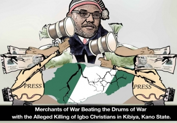 Merchants of War Beating Drums of War with the Alleged Killing of Igbo Christians in Kibiya, Kano State.